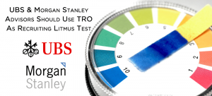 UBS & Morgan Stanley Advisors Should Use TRO As Recruiting Litmus Test