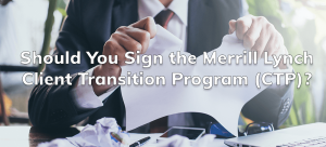 Should You Sign the Merrill Lynch Client Transition Program (CTP)?